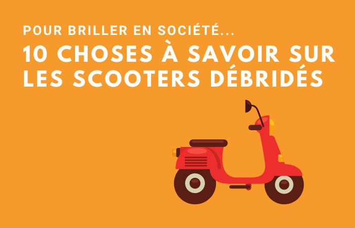 10 choses à savoir sur les scooters débridés