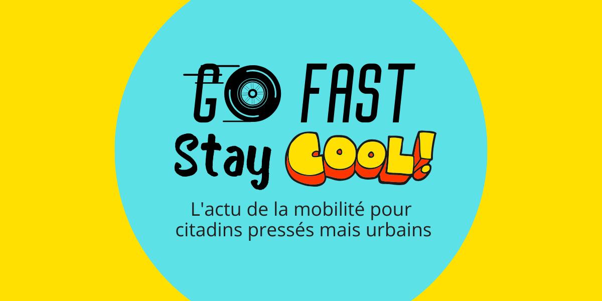 Go Fast Stay Cool, la rubrique aux contenus pour citadins en mal de mobilité